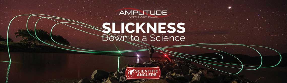 Amplitude with AST Plus. Slickness Down to a Science. Scientific Anglers.