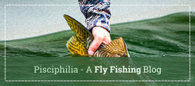 Pisciphilia - A Fly Fishing Blog - Fishwest's Blog